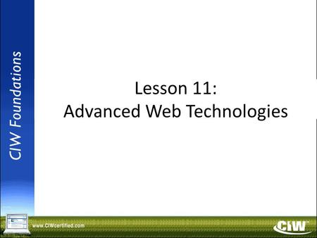 Copyright © 2004 ProsoftTraining, All Rights Reserved. Lesson 11: Advanced Web Technologies.