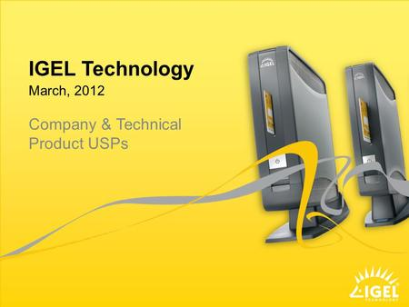 IGEL Technology March, 2012 Company & Technical Product USPs.