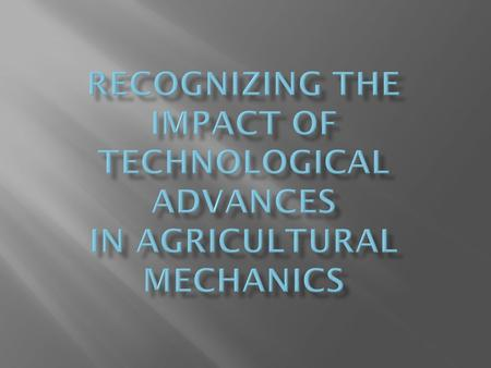 1. Explain the early development of mechanical technology in agriculture. 2. Explain the importance of the internal combustion engine to agriculture.