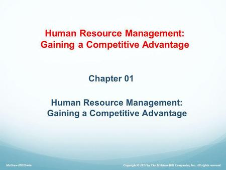 Human Resource Management: Gaining a Competitive Advantage Chapter 01 Human Resource Management: Gaining a Competitive Advantage Copyright © 2013 by The.