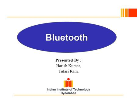 Indian Institute of Technology Hyderabad Presented By : Harish Kumar, Tulasi Ram. Bluetooth.