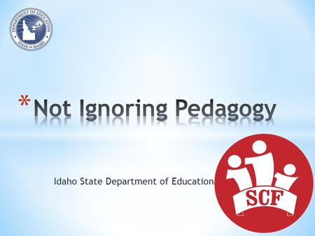 Idaho State Department of Education. Pedagogical Content Knowledge Pedagogical Knowledge Content Knowledge Content Knowledge: Teachers know and understand.