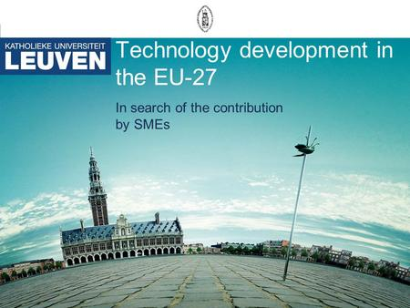 Technology development in the EU-27 In search of the contribution by SMEs.