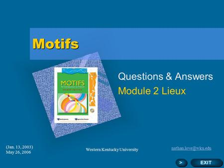 (Jan. 13, 2003) May 26, 2006 Western Kentucky University Motifs Questions & Answers Module 2 Lieux Add Corporate Logo Here EXIT >