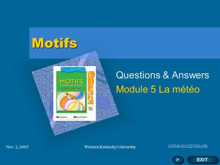 Nov. 2, 2005Western Kentucky University Motifs Questions & Answers Module 5 La météo Add Corporate Logo Here EXIT > >