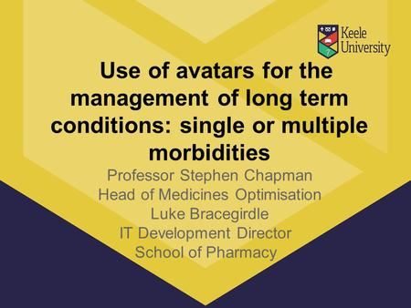 Use of avatars for the management of long term conditions: single or multiple morbidities Professor Stephen Chapman Head of Medicines Optimisation Luke.