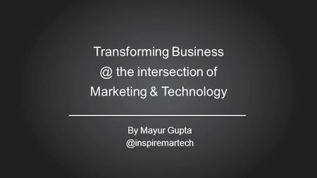 Transforming the intersection of Marketing & Technology By Mayur