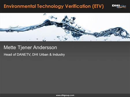 Mette Tjener Andersson Environmental Technology Verification (ETV) Head of DANETV, DHI Urban & Industry.