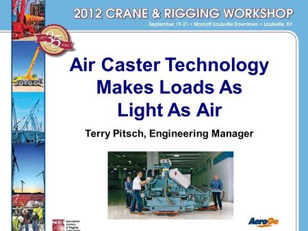 Air Caster Technology Makes Loads As Light As Air Terry Pitsch, Engineering Manager.
