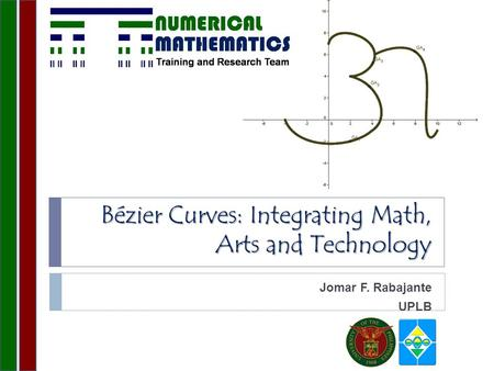 Bézier Curves: Integrating Math, Arts and Technology Jomar F. Rabajante UPLB.
