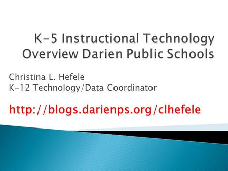 K-5 Instructional Technology Overview Darien Public Schools