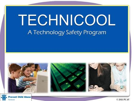 TECHNICOOL A Technology Safety Program © 2011 PCAV.