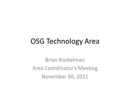 OSG Technology Area Brian Bockelman Area Coordinators Meeting November 30, 2011.