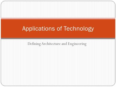Defining Architecture and Engineering Applications of Technology.
