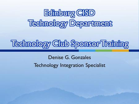 Denise G. Gonzales Technology Integration Specialist.