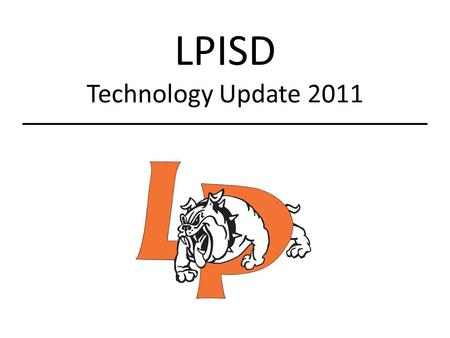 LPISD Technology Update 2011. Technology Work Orders When should you submit a Technology Work Order? Moving technology equipment Issues with the LPISD.