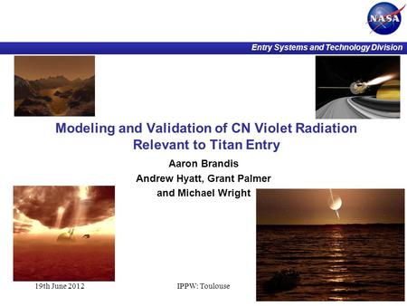 Entry Systems and Technology Division Modeling and Validation of CN Violet Radiation Relevant to Titan Entry Aaron Brandis Andrew Hyatt, Grant Palmer and.