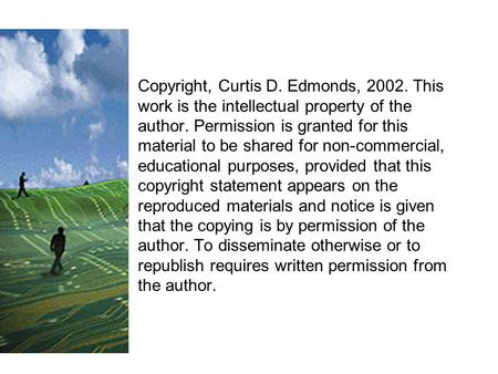 Copyright, Curtis D. Edmonds, 2002. This work is the intellectual property of the author. Permission is granted for this material to be shared for non-commercial,