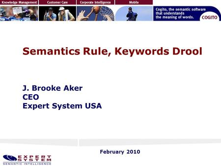 Semantics Rule, Keywords Drool J. Brooke Aker CEO Expert System USA February 2010.