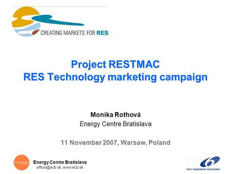 Energy Centre Bratislava  Project RESTMAC RES Technology marketing campaign Monika Rothová Energy Centre Bratislava 11 November.