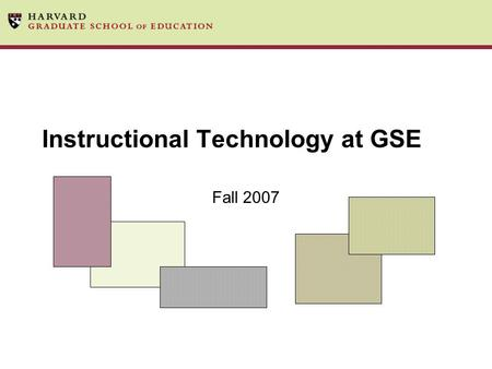 Instructional Technology at GSE Fall 2007. At a Glance Our Team Our Mission Our Process Our Clients Our ePlatform Our Facilities Our Services Our Outreach.
