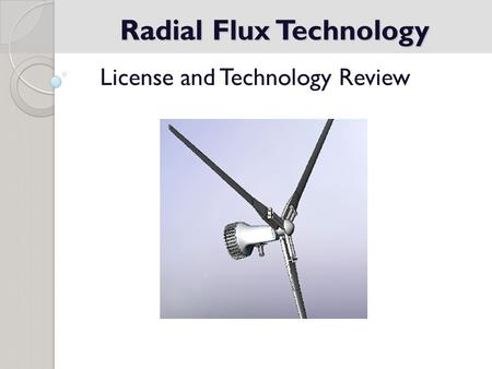 Radial Flux Technology