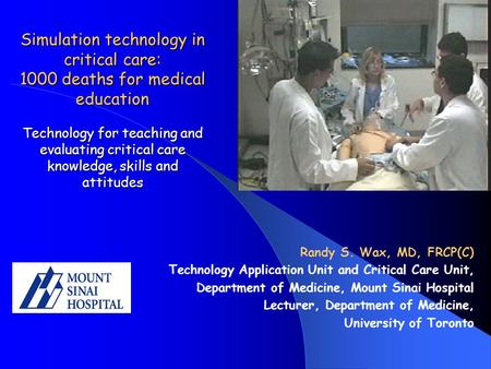 Simulation technology in critical care: 1000 deaths for medical education Technology for teaching and evaluating critical care knowledge, skills and attitudes.