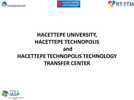 HACETTEPE UNIVERSITY, HACETTEPE TECHNOPOLIS and HACETTEPE TECHNOPOLIS TECHNOLOGY TRANSFER CENTER.