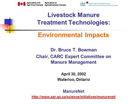 Environmental Impacts Dr. Bruce T. Bowman Chair, CARC Expert Committee on Manure Management April 30, 2002 Waterloo, Ontario ManureNet