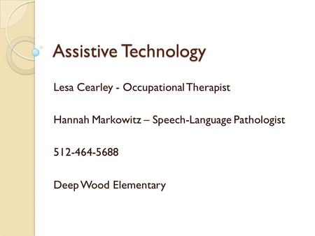 Assistive Technology Lesa Cearley - Occupational Therapist