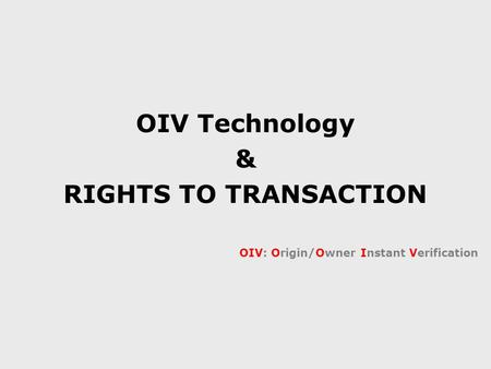 OIV Technology & RIGHTS TO TRANSACTION OIV: Origin/Owner Instant Verification.