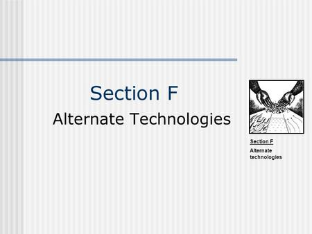 Section F Alternate technologies Section F Alternate Technologies.