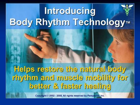 Introducing Body Rhythm Technology Introducing Body Rhythm Technology Helps restore the natural body rhythm and muscle mobility for better & faster healing.