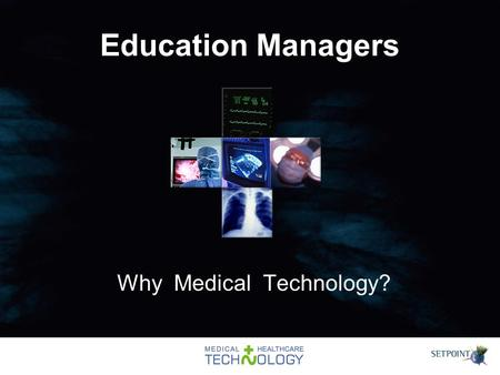 Education Managers Why Medical Technology?. Medical Technology … Devices and Equipment Drugs Techniques Ethos of PHSE An ideal platform for gender friendly.