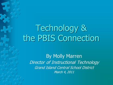 Technology & the PBIS Connection By Molly Marren Director of Instructional Technology Grand Island Central School District March 4, 2011.