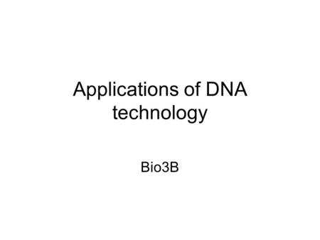 Applications of DNA technology Bio3B. Biotechnological techniques Biotechnological techniques are being developed and used for identification of species.