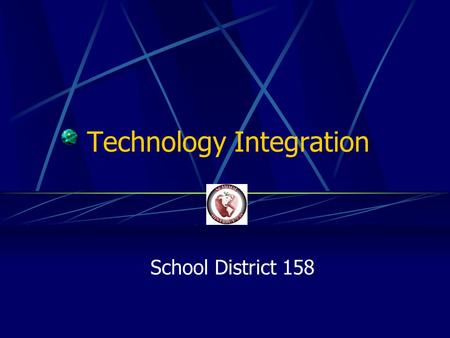 Technology Integration School District 158. Technology Integration Staff Development Curriculum Integration Technology Tools The Future.