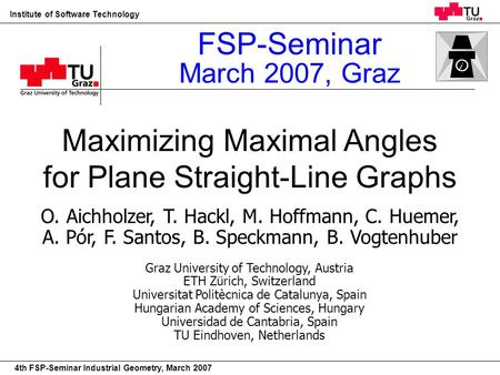 22nd European Workshop on Computational Geometry Institute of Software Technology 4th FSP-Seminar Industrial Geometry, March 2007 Maximizing Maximal Angles.