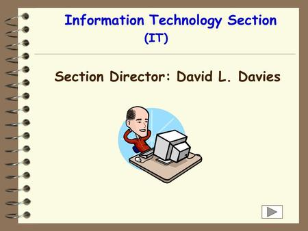 Information Technology Section (IT) Section Director: David L. Davies.