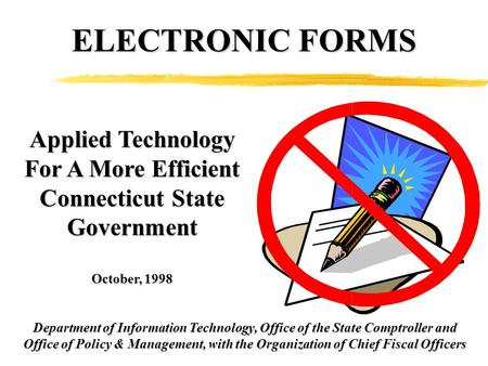 Applied Technology For A More Efficient Connecticut State Government October, 1998 Department of Information Technology, Office of the State Comptroller.
