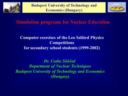 Budapest University of Technology and Economics (Hungary) Simulation programs for Nuclear Education Computer exercises of the Leo Szilárd Physics Competitions.