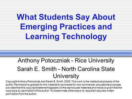 What Students Say About Emerging Practices and Learning Technology Anthony Potoczniak - Rice University Sarah E. Smith - North Carolina State University.