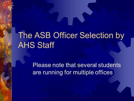 The ASB Officer Selection by AHS Staff Please note that several students are running for multiple offices.
