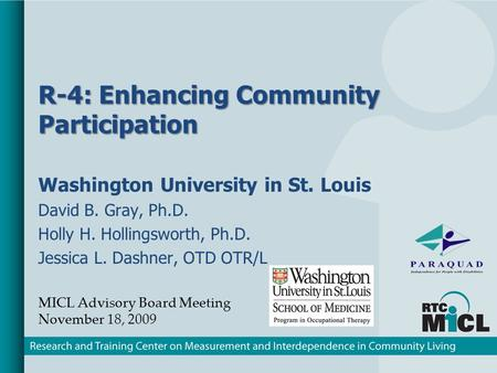 R-4: Enhancing Community Participation Washington University in St. Louis David B. Gray, Ph.D. Holly H. Hollingsworth, Ph.D. Jessica L. Dashner, OTD OTR/L.