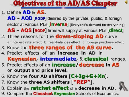 ADAS 1. Define AD & AS. AD AQD RGDP AD – AQD [ RGDP ] desired by the private, public, & foreign inverse sector at various PLs [ inverse ] [Everyones demand.