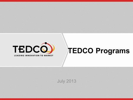 TEDCO Programs July 2013. Conventional Funding Proof of Concept Product Design Basic Research Research Laboratory Corporate Activity Commercial Launch.
