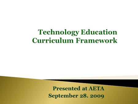 Presented at AETA September 28. 2009. But…the process is the same.