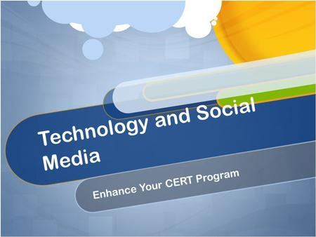 Technology and Social Media Enhance Your CERT Program.