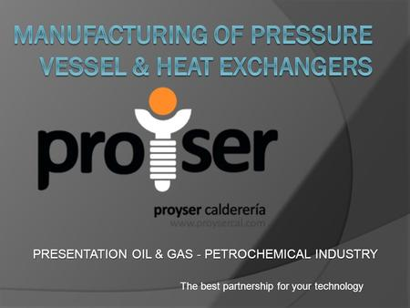 PRESENTATION OIL & GAS - PETROCHEMICAL INDUSTRY The best partnership for your technology.