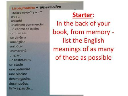 Starter: In the back of your book, from memory - list the English meanings of as many of these as possible.